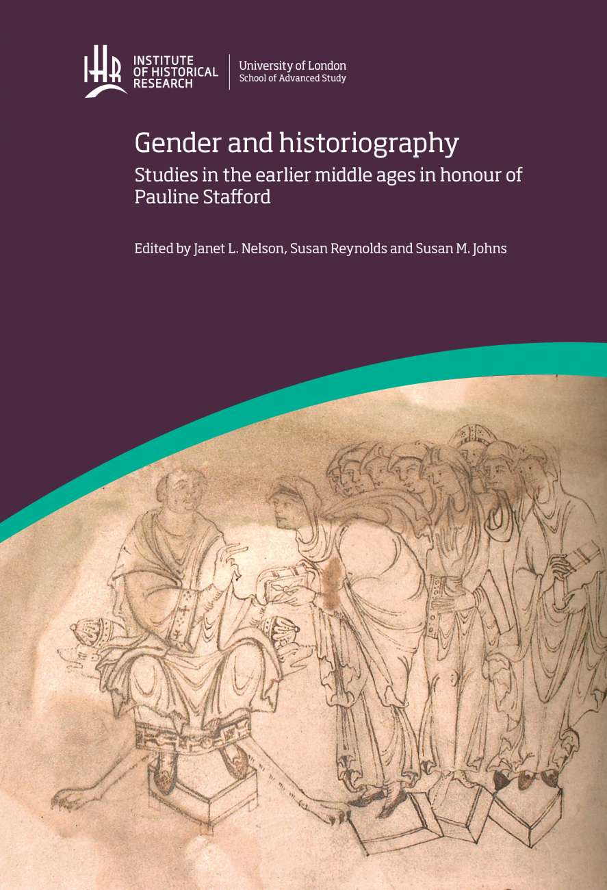 Gender and Historiography: Studies in the earlier middle ages in honour of Pauline Stafford